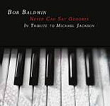 Album Never Can Say Goodbye: A Tribute to Michael Jackson by Bob Baldwin