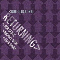 Bob Gluck Trio: Returning