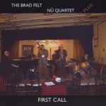 Brad Felt Nu Quartet Plus: First Call