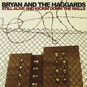 Bryan and the Haggards: Still Alive And Kickin' Down The Walls
