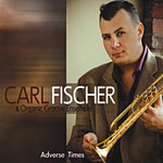 Carl Fischer & Organic Groove Ensemble: Adverse Times