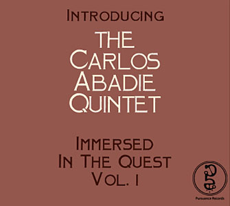 Carlos Abadie Quintet: Immersed In The Quest, Vol. 1