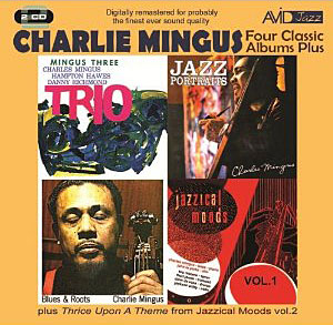 "Read ""Charles Mingus: Blues and Roots/Mingus Three/Jazz Portraits/Jazzical Moods"" reviewed by David Rickert"