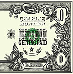 Album Gentlemen, I Neglected to Inform You You Will Not Be Getting Paid by Charlie Hunter