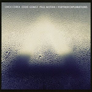 Chick Corea / Eddie Gomez / Paul Motian: Further Explorations