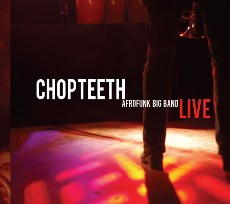 "Read ""Part 19 - Chopteeth Afrofunk Big Band: Live"" reviewed by Chris May"