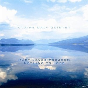 Album Mary Joyce Project: Nothing To Lose by Claire Daly