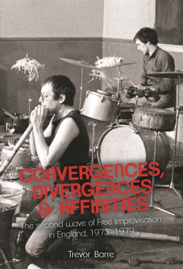 "Author Trevor Barre Pens Second Book ""Convergences, Divergences & Affinities: Further Beyond Jazz, The Second Wave Of English Free Improvisation, 1973-9"""