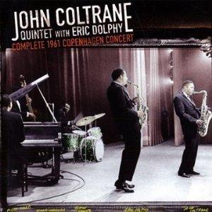 John Coltrane: John Coltrane Quintet with Eric Dolphy: Complete 1961 Copenhagen Concert