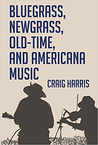 "Read ""Blue Grass, Newgrass, Old-Time, and Americana Music by Craig Harris"" reviewed by C. Michael Bailey"