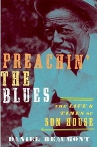 "Read ""Daniel Beaumont: Preachin' the Blues - The Life and Times of Son House"" reviewed by"