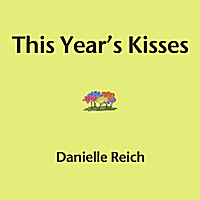 Danielle Reich: This Year's Kisses
