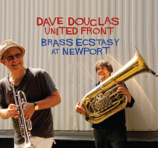Dave Douglas: United Front: Brass Ecstasy At Newport