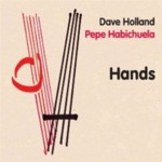 Dave Holland & Pepe Habichuela: Hands