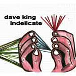 Dave King: Indelicate