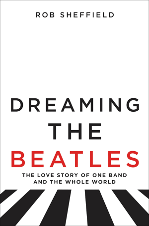 "Read ""Dreaming The Beatles: The Love Story of One Band And The Whole World"""