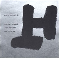 Dominic Duval/Joe McPhee/John Heward: Undersound II