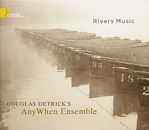 Douglas Detrick's AnyWhen Ensemble: Rivers Music