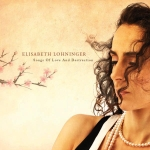 Elisabeth Lohninger: Songs of Love and Destruction