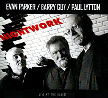 Album Nightwork: Live At The Sunset by Evan Parker / Barry Guy / Paul Lytton