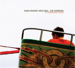 Evan Parker / Wes Neal / Joe Sorbara: At Somewhere There