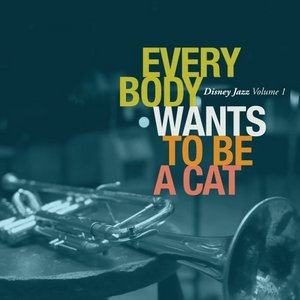 Various Artists: Everybody Wants To Be A Cat: Disney Jazz Volume 1