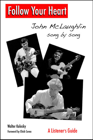 """Read """"Follow Your Heart: John McLaughlin Song by Song"""" reviewed by Ian Patterson"""