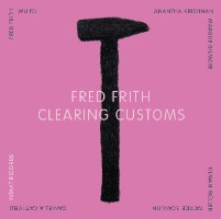 Fred Frith: Clearing Customs