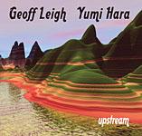 Geoff Leigh / Yumi Hara: Upstream