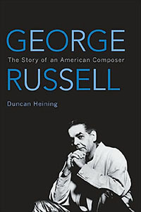 "Read ""Duncan Heining: George Russell - The Story of an American Composer"" reviewed by John Kelman"