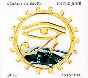 Gerald Cleaver / Uncle June: Be It As I See It
