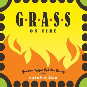 GRASS on Fire: Gowanus Reggae and Ska Society Plays Catch a Fire