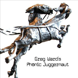 Album Phonic Juggernaut by Greg Ward