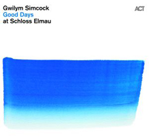Gwilym Simcock: Good Days At Schloss Elmau