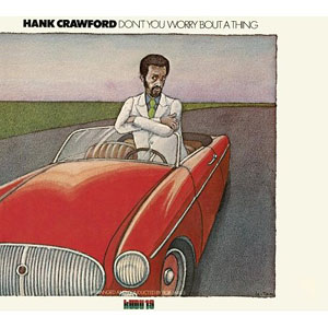 Don't You Worry 'Bout A Thing by Hank Crawford