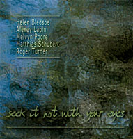 Alexey Lapin / Melvyn Poore / Matthias Schubert / Roger Turner / Helen Bledsoe: Seek It Not With Your Eyes