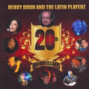 Henry Brun and the Latin Playerz: 20th Anniversary
