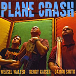 Weasel Walter / Henry Kaiser / Damon Smith: Plane Crash