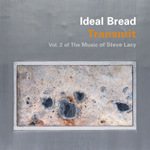 Ideal Bread: Transmit: Vol. 2 of The Music of Steve Lacy