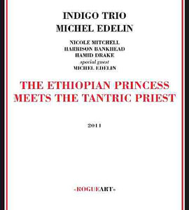 Indigo Trio and Michel Edelin: The Ethiopian Princess Meets The Tantric Priest