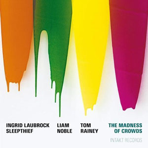Ingrid Laubrock Sleepthief: The Madness of Crowds