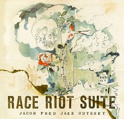 Album Race Riot Suite by Jacob Fred Jazz Odyssey