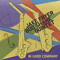 Jake Fryer / Bud Shank Quintet: In Good Company