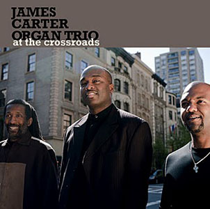 "Read ""James Carter Organ Trio: At The Crossroads"" reviewed by C. Michael Bailey"
