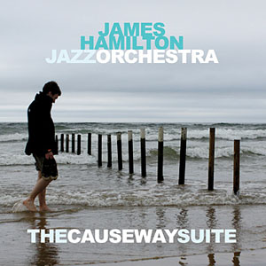 James Hamilton Jazz Orchestra: The Causeway Suite