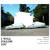 Jerome Sabbagh / Ben Monder / Daniel Humair: I Will Follow You