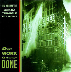 Jim Kuemmerle and the Triangle Jazz Project: Our Work Is Never Done