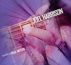 Joel Harrison String Choir: The Music of Paul Motian
