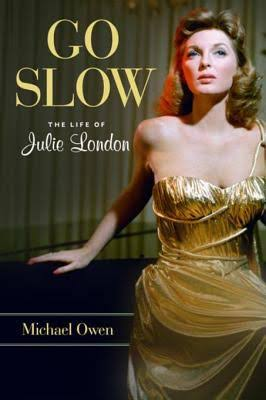 "Read ""Go Slow: The Life Of Julie London"" reviewed by Michael Owen"
