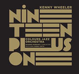Kenny Wheeler & Colours Jazz Orchestra: Nineteen Plus One